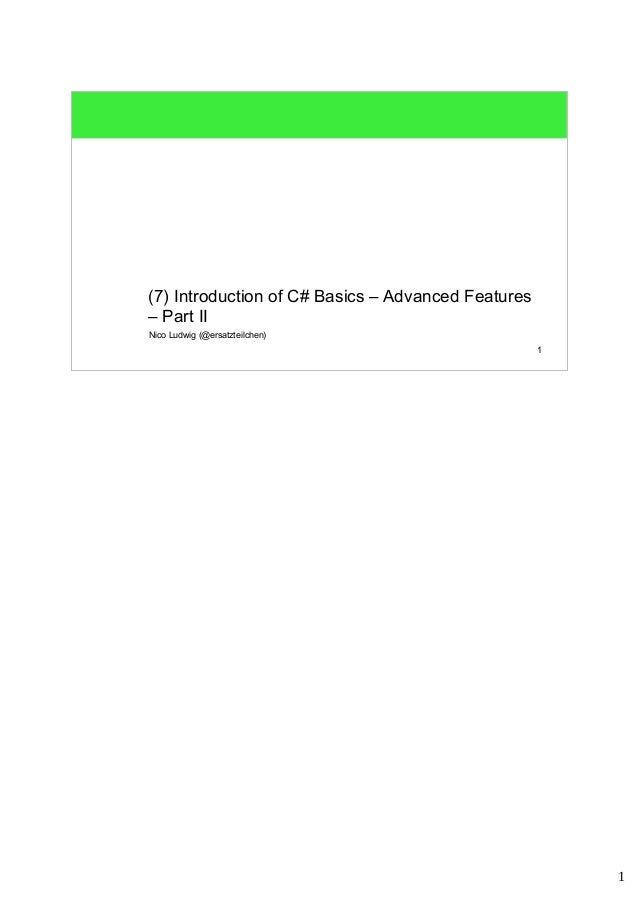 1  1  (7) Introduction of C# Basics – Advanced Features  – Part II  Nico Ludwig (@ersatzteilchen)