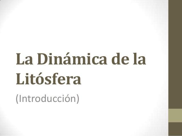 La Dinámica de la Litósfera (Introducción)