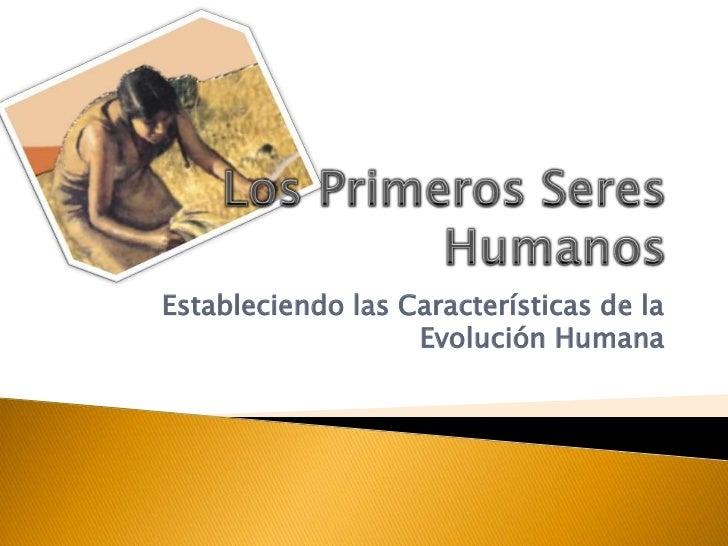 Estableciendo las Características de la                   Evolución Humana