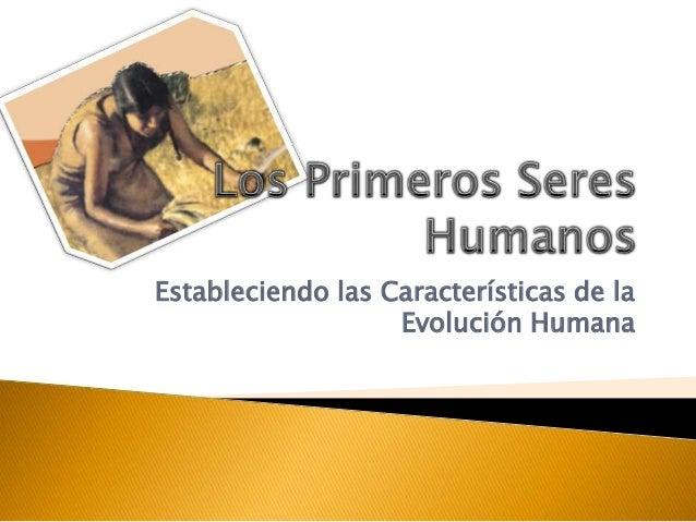 Estableciendo las Características de laEvolución Humana
