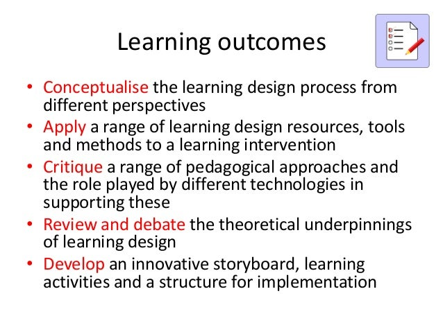 Learning outcomes• Conceptualise the learning design process from  different perspectives• Apply a range of learning desig...