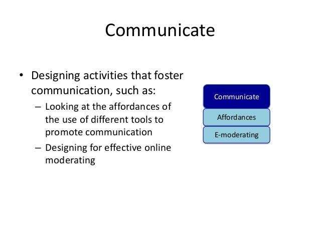 Communicate• Designing activities that foster  communication, such as:             Communicate   – Looking at the affordan...