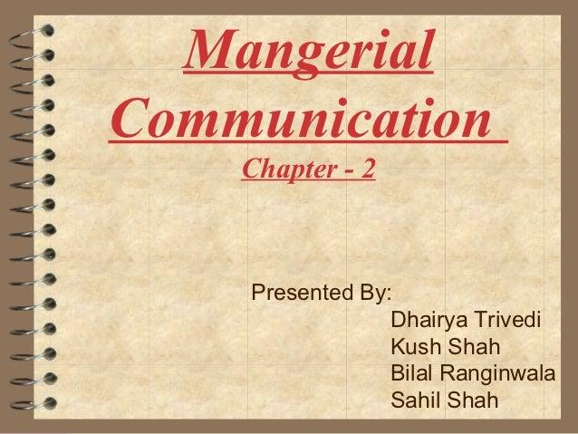 MangerialCommunication    Chapter - 2    Presented By:                 Dhairya Trivedi                 Kush Shah          ...