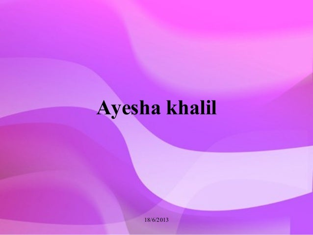 Ayesha khalil 18/6/2013