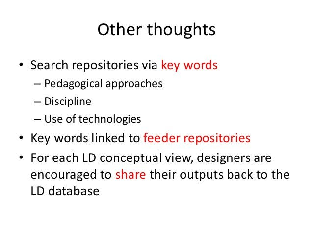 Other thoughts• Search repositories via key words  – Pedagogical approaches  – Discipline  – Use of technologies• Key word...
