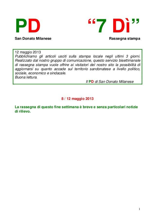 """1PD """"7 Dì""""San Donato Milanese Rassegna stampa12 maggio 2013Pubblichiamo gli articoli usciti sulla stampa locale negli ulti..."""