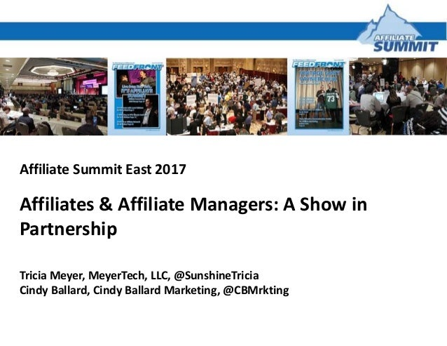Affiliate Summit East 2017 Affiliates & Affiliate Managers: A Show in Partnership Tricia Meyer, MeyerTech, LLC, @SunshineT...