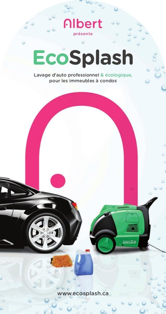 présente Lavage d'auto professionnel & écologique, pour les immeubles à condos www.ecosplash.ca EcoSplash