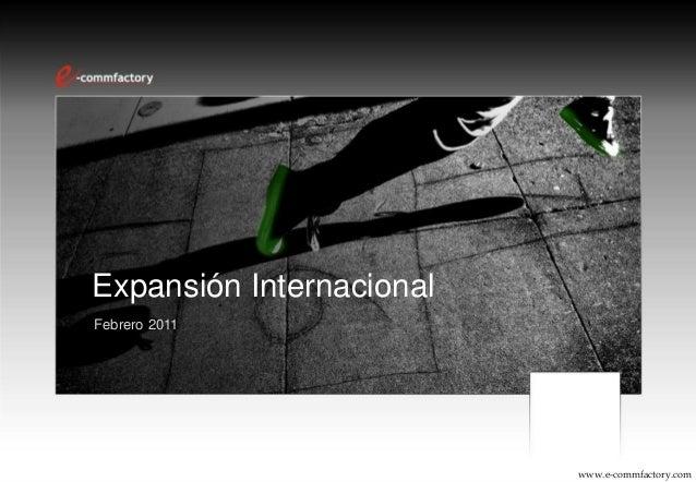 Expansión Internacional Febrero 2011 www.e-commfactory.com