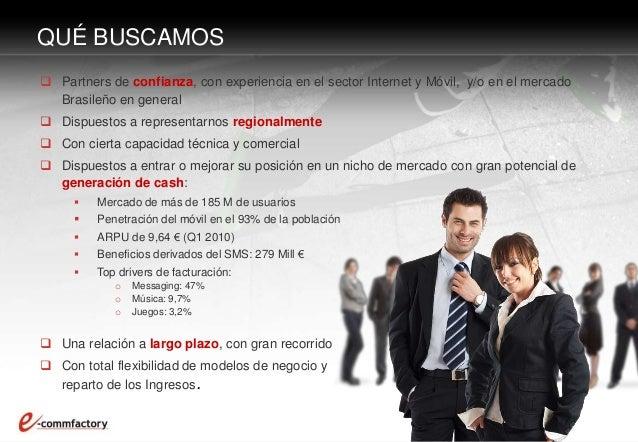  Partners de confianza, con experiencia en el sector Internet y Móvil, y/o en el mercado Brasileño en general  Dispuesto...