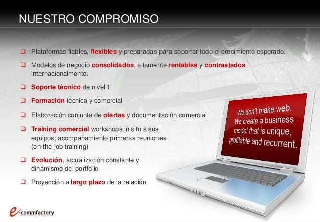  Plataformas fiables, flexibles y preparadas para soportar todo el crecimiento esperado.  Modelos de negocio consolidado...