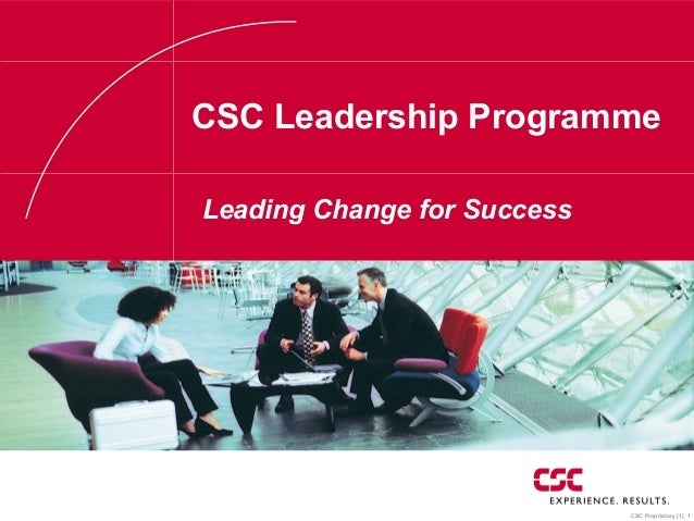 CSC Proprietary [1] 1 CSC Leadership Programme Leading Change for Success