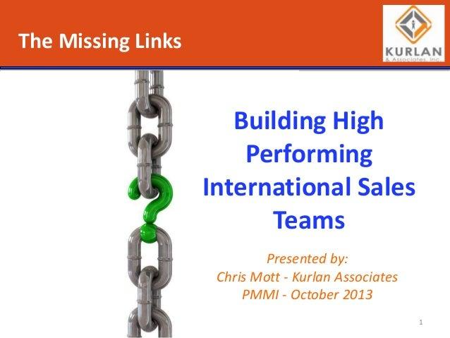 The Missing Links  Building High Performing International Sales Teams Presented by: Chris Mott - Kurlan Associates PMMI - ...