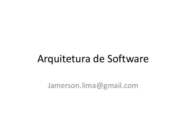 Arquitetura de Software Jamerson.lima@gmail.com