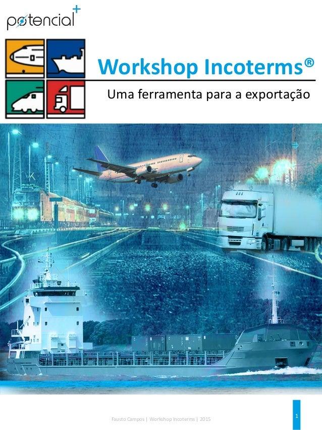 1Fausto Campos | Workshop Incoterms | 2015 Workshop Incoterms® Uma ferramenta para a exportação