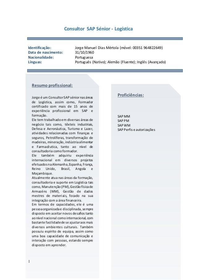 1 Consultor SAP Sénior - Logística Identificação: Jorge Manuel Dias Mértola (móvel: 00351 964822649) Data de nascimento: 3...