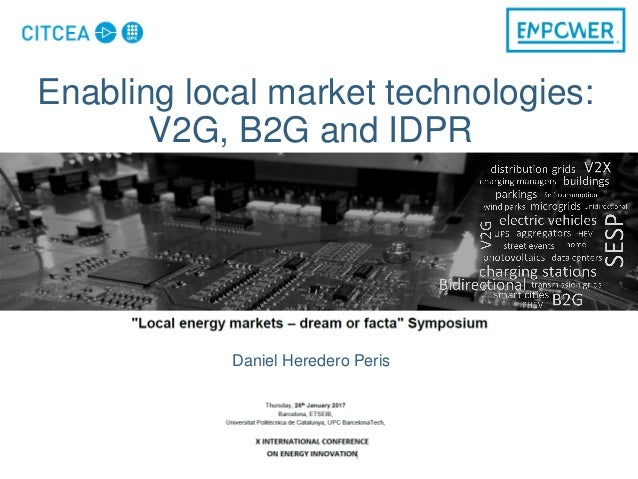 Enabling local market technologies: V2G, B2G and IDPR Daniel Heredero Peris
