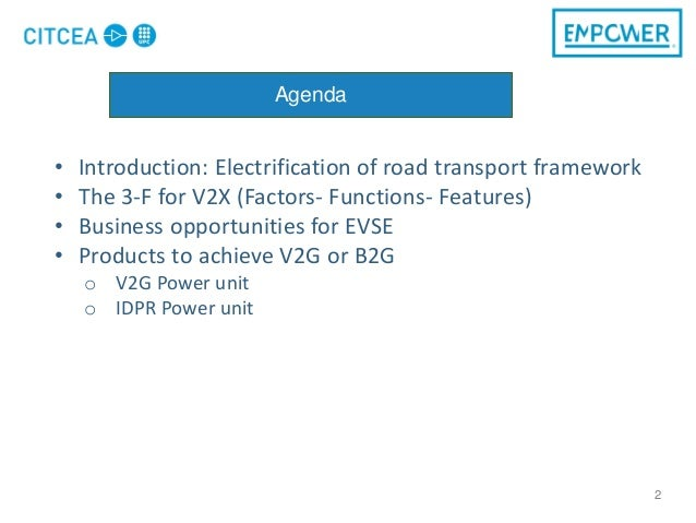 2 Agenda • Introduction: Electrification of road transport framework • The 3-F for V2X (Factors- Functions- Features) • Bu...
