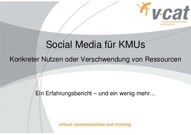 Social Media für KMUsKonkreter Nutzen oder Verschwendung von Ressourcen       Ein Erfahrungsbericht – und ein wenig mehr…