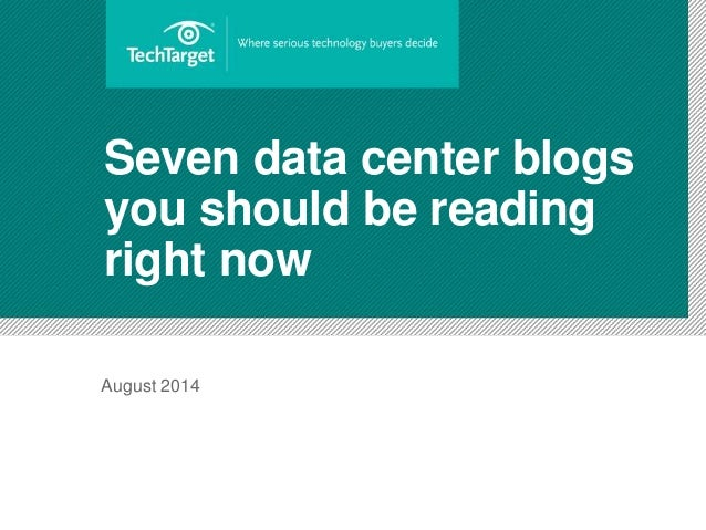 Seven data center blogs  you should be reading  right now  August 2014