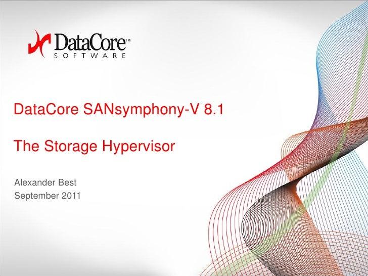 DataCore SANsymphony-V 8.1The Storage HypervisorAlexander BestSeptember 2011