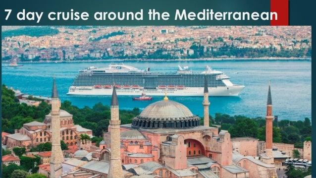 7 day cruise around the Mediterranean