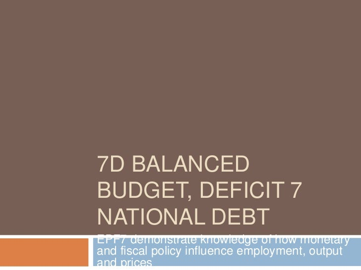 7D BALANCEDBUDGET, DEFICIT 7NATIONAL DEBTEPF7 demonstrate knowledge of how monetaryand fiscal policy influence employment,...