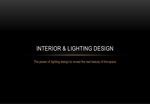 The power of lighting design to reveal the real beauty of the space INTERIOR & LIGHTING DESIGN