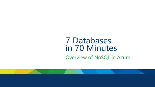 7 Databases in 70 Minutes Overview of NoSQL in Azure