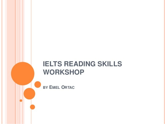 IELTS READING SKILLS WORKSHOP BY EMEL ORTAC