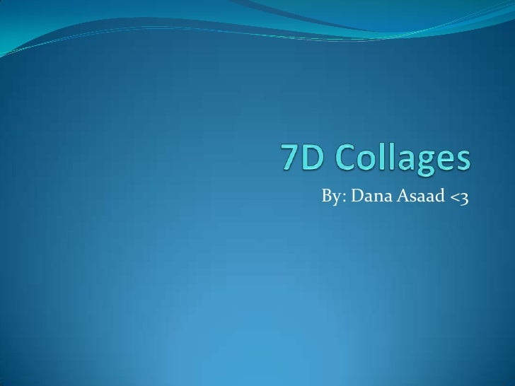 7D Collages<br />By: Dana Asaad<3<br />