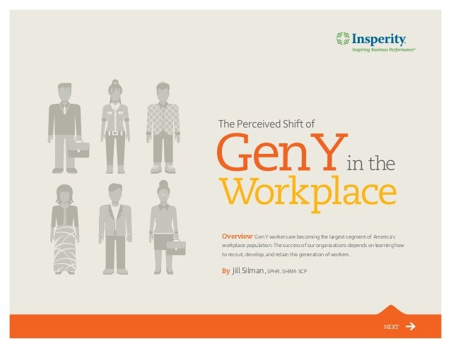 NEXT Overview Gen Y workers are becoming the largest segment of America's workplace population. The success of our organiz...