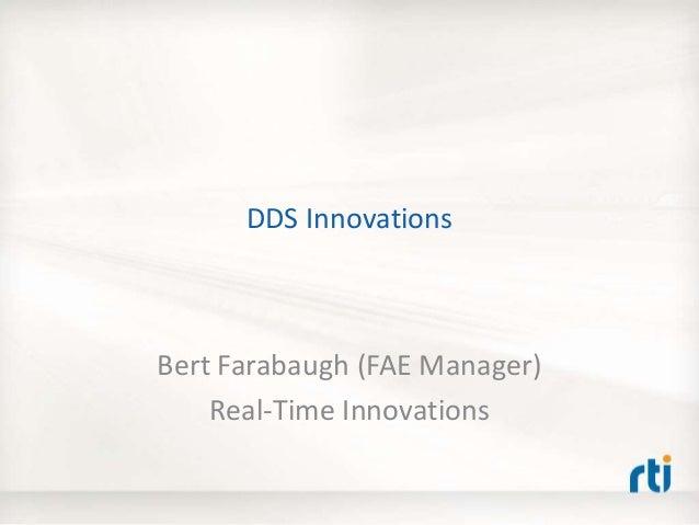 DDS InnovationsBert Farabaugh (FAE Manager)Real-Time Innovations