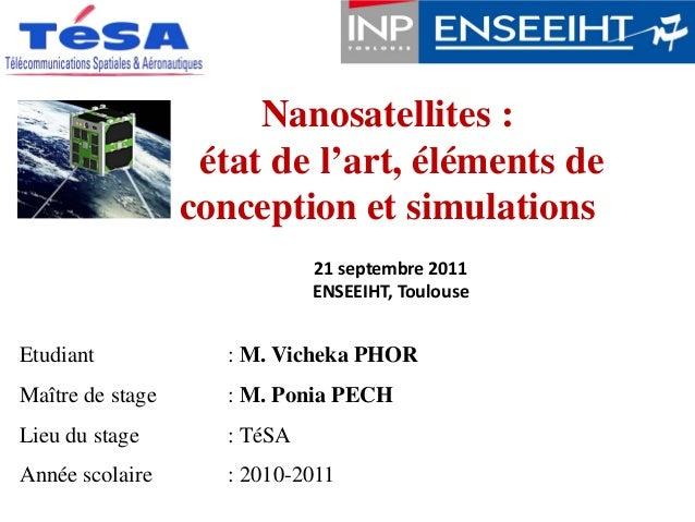 Etudiant : M. Vicheka PHOR Maître de stage : M. Ponia PECH Lieu du stage : TéSA Année scolaire : 2010-2011 Nanosatellites ...