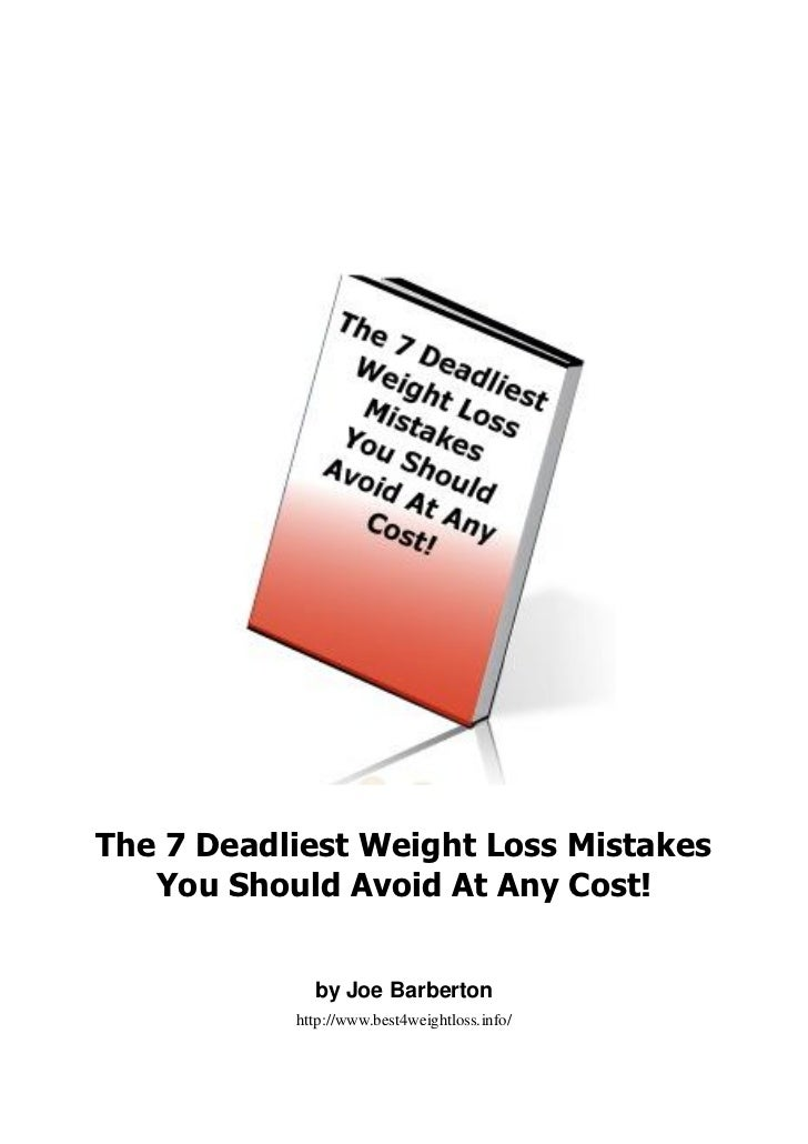 The 7 Deadliest Weight Loss Mistakes   You Should Avoid At Any Cost!             by Joe Barberton           http://www.bes...