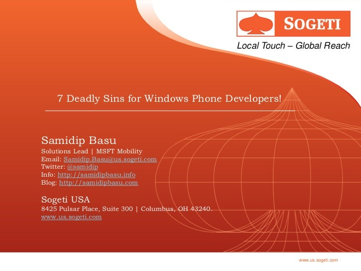 Local Touch – Global Reach    7 Deadly Sins for Windows Phone Developers!Samidip BasuSolutions Lead | MSFT MobilityEmail: ...