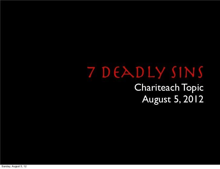 7 Deadly Sins                            Chariteach Topic                             August 5, 2012Sunday, August 5, 12