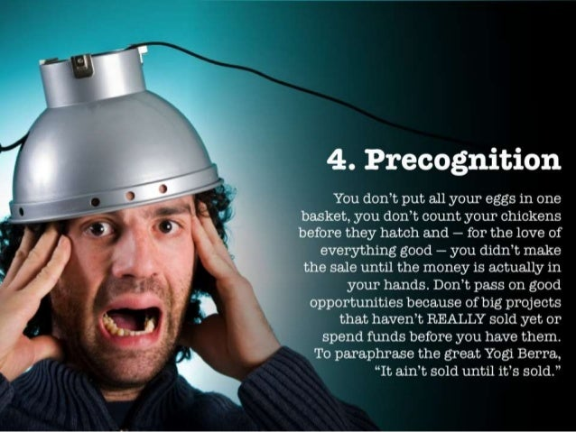 :52.  4..  Precognition  You don't put all your eggs in one basket,  you don't count your chickens before they hatch and —...