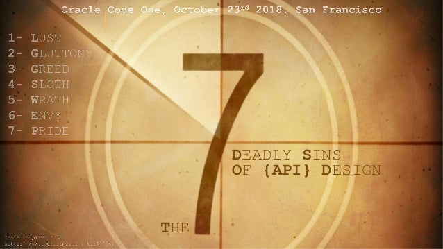 1THE 7 DEADLY SINS OF {API} DESIGN @LUISW19 DEADLY SINS OF {API} DESIGN THE