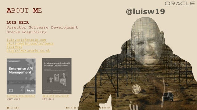 2THE 7 DEADLY SINS OF {API} DESIGN @LUISW19#DevoxxUk LUIS WEIR Director Software Development Oracle Hospitality luis.weir@...