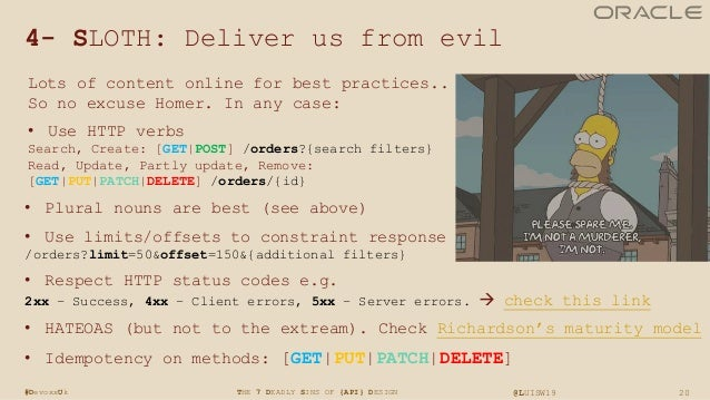 20THE 7 DEADLY SINS OF {API} DESIGN @LUISW19#DevoxxUk 4- SLOTH: Deliver us from evil Lots of content online for best pract...