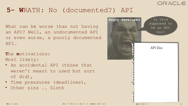 22THE 7 DEADLY SINS OF {API} DESIGN @LUISW19#DevoxxUk 5- WRATH: No (documented?) API What can be worse than not having an ...