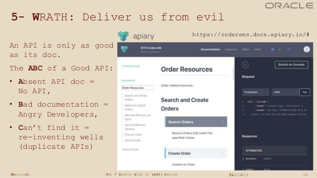 24THE 7 DEADLY SINS OF {API} DESIGN @LUISW19#DevoxxUk 5- WRATH: Deliver us from evil An API is only as good as its doc. Th...