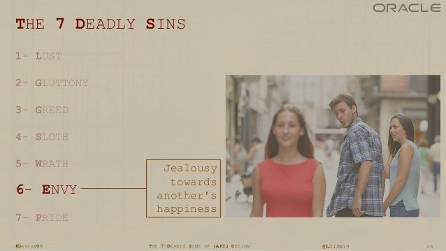 26THE 7 DEADLY SINS OF {API} DESIGN @LUISW19#DevoxxUk THE 7 DEADLY SINS 6- ENVY Jealousy towards another's happiness