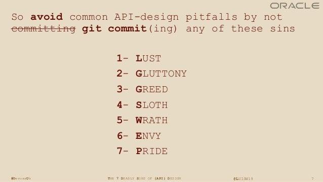 7THE 7 DEADLY SINS OF {API} DESIGN @LUISW19#DevoxxUk So avoid common API-design pitfalls by not committing git commit(ing)...