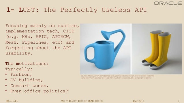 9THE 7 DEADLY SINS OF {API} DESIGN @LUISW19#DevoxxUk 1- LUST: The Perfectly Useless API Focusing mainly on runtime, implem...