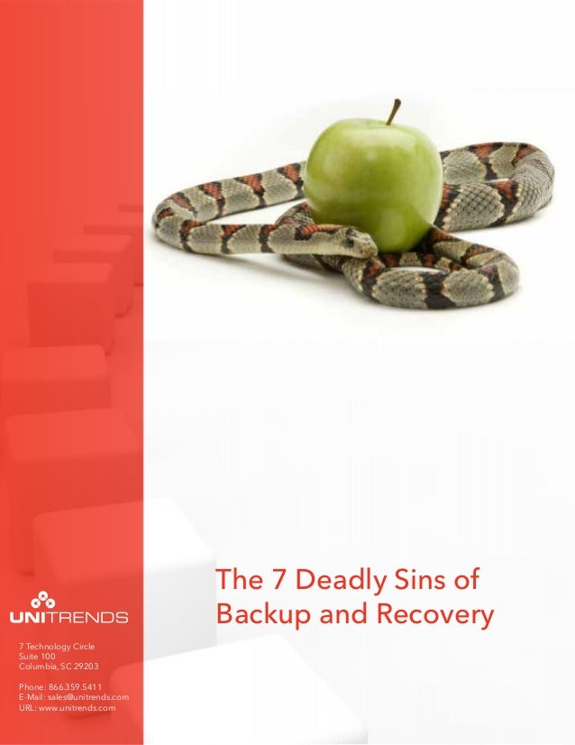 The 7 Deadly Sins of                              Backup and Recovery7 Technology CircleSuite 100Columbia, SC 29203Phone: ...