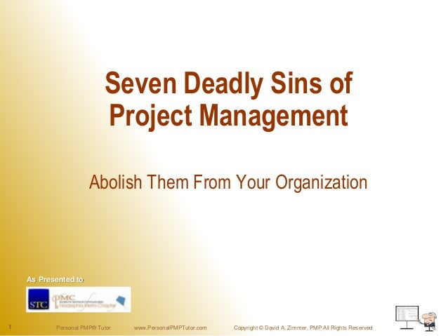 Seven Deadly Sins of                           Project Management                      Abolish Them From Your Organization...