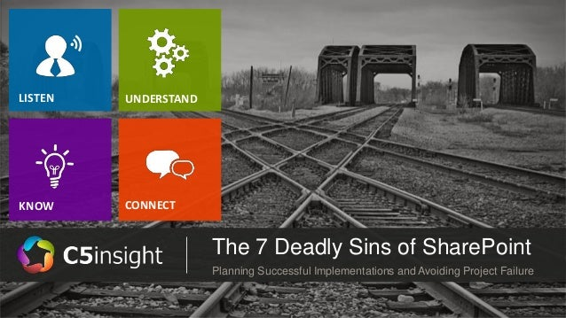 The 7 Deadly Sins of SharePoint Planning Successful Implementations and Avoiding Project Failure LISTEN KNOW UNDERSTAND CO...