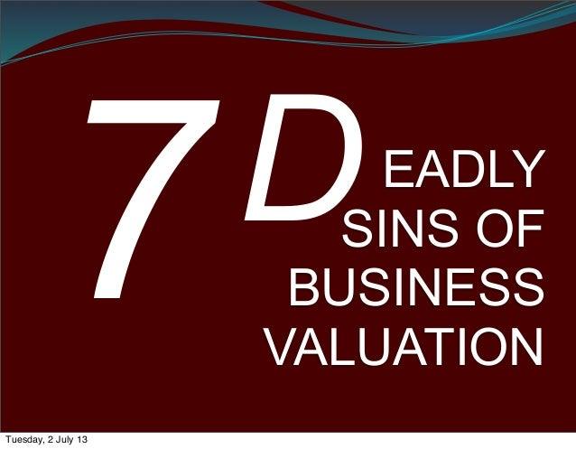 The Seven Deadly Sins of Business Valua4on…PrideGreedFallacyHistoriaEgoHopeBlameTuesday, 25 June 13